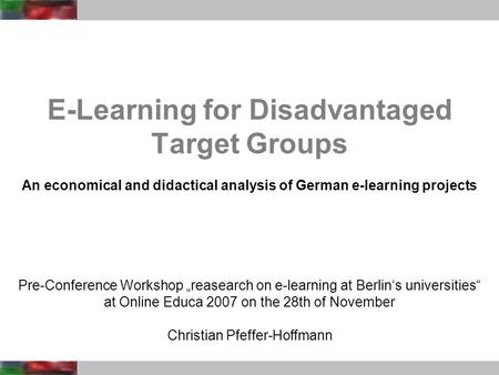 Pre-Conference Workshop reasearch on e-learning at Berlins universities at Online Educa 2007 on the 28th of November Christian Pfeffer-Hoffmann E-Learning.