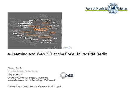 E-Learning and Web 2.0 at the Freie Universität Berlin Stefan Cordes blog.sozwi.de CeDiS – Center für Digitale Systeme Kompetenzzentrum.