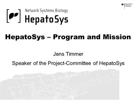 HepatoSys – Program and Mission Jens Timmer Speaker of the Project-Committee of HepatoSys.