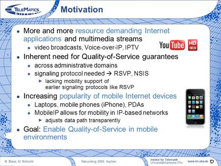 Institut für Telematik Quality-of-Service Support for Mobile Users using NSIS Roland Bless, Martin Röhricht Networking 2009, Aachen.