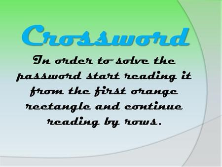 In order to solve the password start reading it from the first orange rectangle and continue reading by rows. Crossword.
