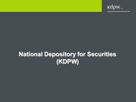 National Depository for Securities (KDPW). 2 Overview of the Polish Capital Market National Depository for Securities (KDPW) Polish Financial Supervision.