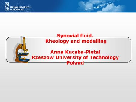 Synovial fluid. Rheology and modelling Rheology and modelling Anna Kucaba-Pietal Rzeszow University of Technology Poland.