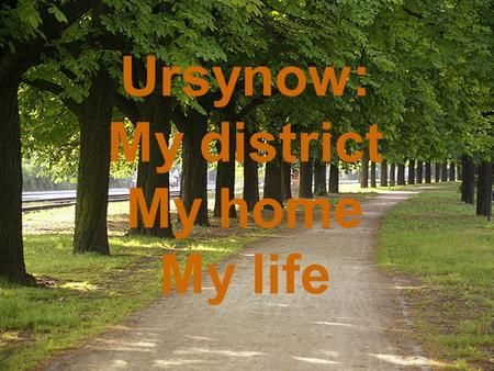 Ursynow: My district My home My life. All about me…………………………..2 Introduction ……..…..………………. 4 Transport……..………..……………. 8 Entertainment………..….………… 21 Trade.