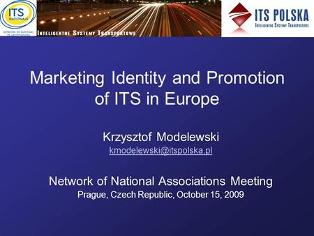 Marketing Identity and Promotion of ITS in Europe Krzysztof Modelewski Network of National Associations Meeting Prague, Czech.