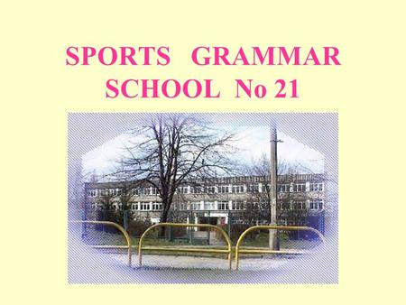 SPORTS GRAMMAR SCHOOL No 21. GENERAL INFORMATION ABOUT THE SCHOOL Adress: ul. Kołobrzeska 77, 80-396 Gdańsk – Oliwa, Poland
