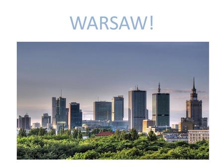 WARSAW!. INFORMATIONS Province: MazowieckieArea: 517,24 km²Population: about 1 716 855 peopleLocation: Centre East of PolandCrest: Warsaws MermaidFlag:Mayor: