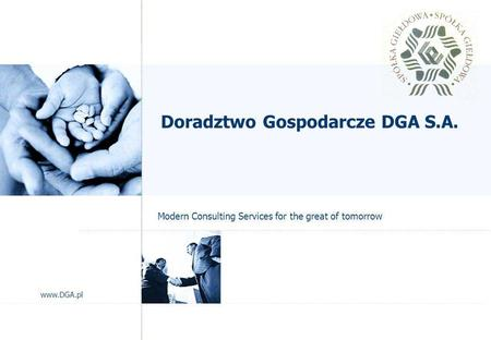 Page 1 © DGA 2004 Doradztwo Gospodarcze DGA S.A. Modern Consulting Services for the great of tomorrow www.DGA.pl.