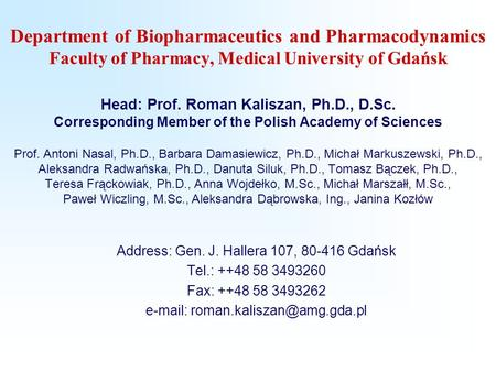 Department of Biopharmaceutics and Pharmacodynamics Faculty of Pharmacy, Medical University of Gdańsk Head: Prof. Roman Kaliszan, Ph.D., D.Sc. Corresponding.