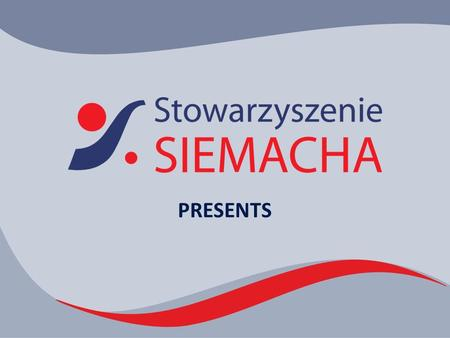 PRESENTS. SIEMACHA Non-profit organization Nationwide scope Supporting young people Network of modern courtyards.