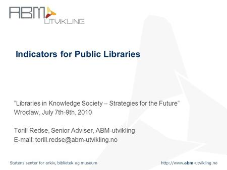 Statens senter for arkiv, bibliotek og museum Indicators for Public Libraries Libraries in Knowledge Society – Strategies for.