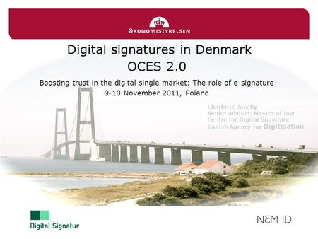 Digital signatures in Denmark OCES 2.0 Boosting trust in the digital single market: The role of e-signature 9-10 November 2011, Poland Charlotte Jacoby.