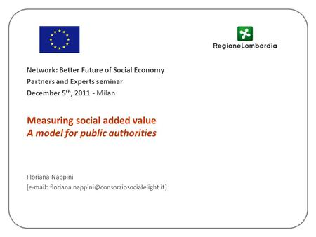 Measuring social added value A model for public authorities Floriana Nappini [  Network: Better Future.