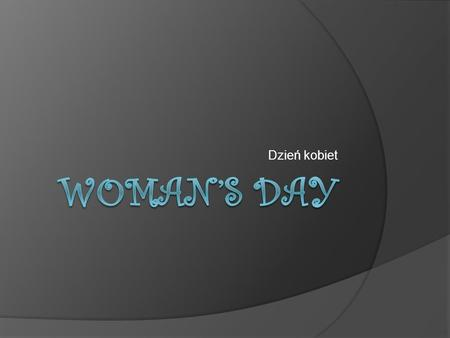 Dzień kobiet. Womans day - dzień kobiet Woman s day in Polish celebrate all women at every age in every country. Woman s day is on 8 th March. On this.