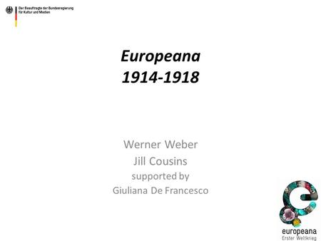 Europeana 1914-1918 Werner Weber Jill Cousins supported by Giuliana De Francesco.