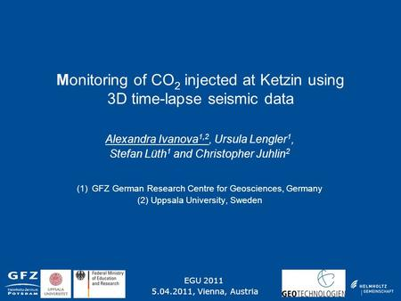 Monitoring of CO 2 injected at Ketzin using 3D time-lapse seismic data Alexandra Ivanova 1,2, Ursula Lengler 1, Stefan Lüth 1 and Christopher Juhlin 2.