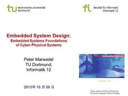 Technische universität dortmund fakultät für informatik informatik 12 Embedded System Design: Embedded Systems Foundations of Cyber-Physical Systems Peter.