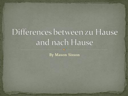 By Mason Sisson. Zu Hause means at home (location) Nach Hause implies going home (motion) The verb indicates motion nach Hause is used. The verb does.