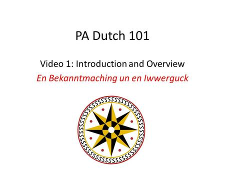 PA Dutch 101 Video 1: Introduction and Overview En Bekanntmaching un en Iwwerguck.