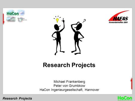 Research Projects Michael Frankenberg Peter von Grumbkow HaCon Ingenieurgesellschaft, Hannover Research Projects.