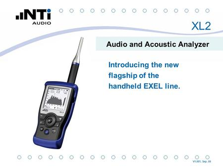 XL2 Audio and Acoustic Analyzer Introducing the new flagship of the handheld EXEL line. V1.001, Sep. 09.