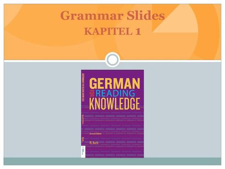 Grammar Slides KAPITEL 1. Gender of German Nouns GenderArticle Masculinederder Mann (the man), der Student (the student), der Tisch (the table), der Stuhl.
