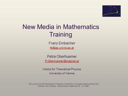 New Media in Mathematics Training Franz Embacher Petra Oberhuemer Institut for Theoretical Physics University.