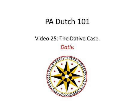 PA Dutch 101 Video 25: The Dative Case. Dativ.. The Dative Case As we covered in Video 12, the Nominative Case identifies the Subject of a sentence. As.