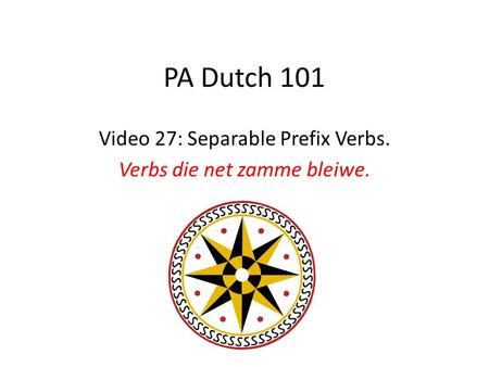 PA Dutch 101 Video 27: Separable Prefix Verbs. Verbs die net zamme bleiwe.