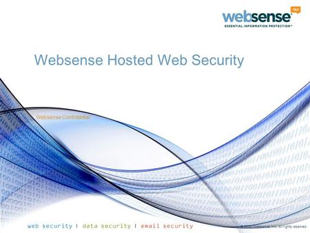Websense Confidential web security | data security | email security © 2009 Websense, Inc. All rights reserved. Websense Confidential Websense Hosted Web.