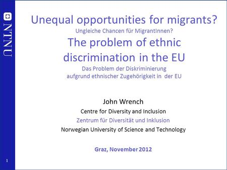 1 Unequal opportunities for migrants? Ungleiche Chancen für MigrantInnen? The problem of ethnic discrimination in the EU Das Problem der Diskriminierung.