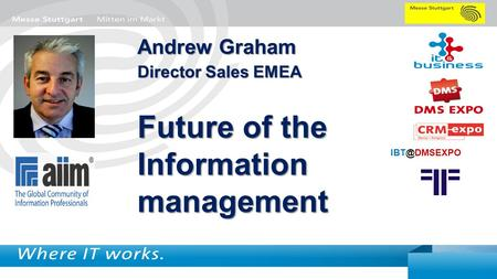 1 Andrew Graham Director Sales EMEA Future of the Information management.