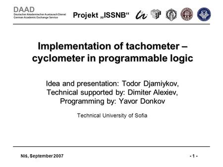 Projekt ISSNB Niš, September 2007- 1 - DAAD Deutscher Akademischer Austausch Dienst German Academic Exchange Service Implementation of tachometer – cyclometer.