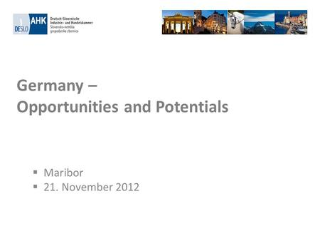Germany – Opportunities and Potentials Maribor 21. November 2012.