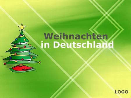 LOGO Weihnachten in Deutschland. Adventszeit *Advent marks the beginning of the Christmas season. *It starts four weeks before Christmas. *The Advent.