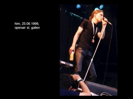 Him, 25.06.1999, openair st. gallen.