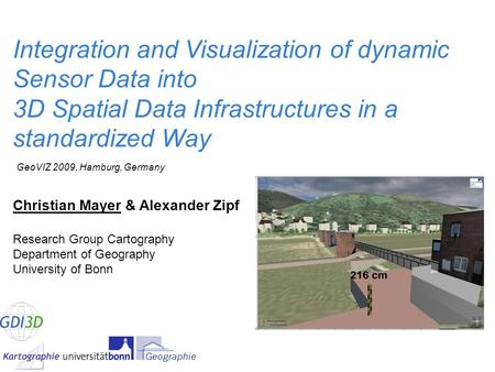 Integration and Visualization of dynamic Sensor Data into 3D Spatial Data Infrastructures in a standardized Way Christian Mayer & Alexander Zipf Research.