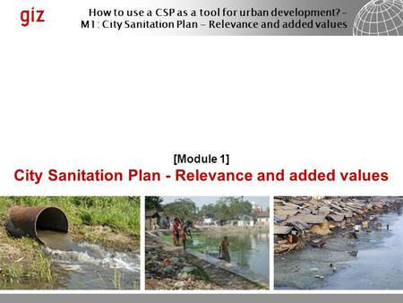 How to use a CSP as a tool for urban development? – M1: City Sanitation Plan - Relevance and added values [Module 1] City Sanitation Plan - Relevance and.