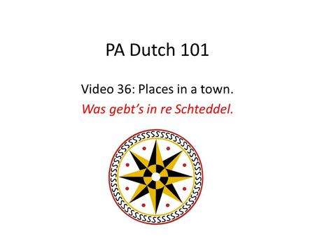 PA Dutch 101 Video 36: Places in a town. Was gebts in re Schteddel.
