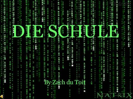 DIE SCHULE By Zach du Toit DER INHALT (The Contents) Click on each one to go to that page: Mein Stundenplan (My Timetable) Morgan (Tomorrow) Unterhaltung.
