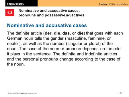 1.3 Lektion 1 F ü hlen und erleben STRUKTUREN © and ® 2012 Vista Higher Learning, Inc. 1.3-1 Nominative and accusative cases; pronouns and possessive adjectives.