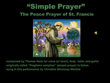 Simple Prayer The Peace Prayer of St. Francis composed by Thomas Heck for voice (or choir), flute, cello, and guitar originally called Preghiera semplice.
