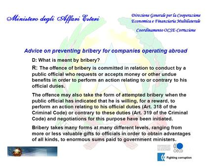 Advice on preventing bribery for companies operating abroad D: What is meant by bribery? Direzione Generale per la Cooperazione Economica e Finanziaria.