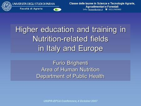UNIPR-EFSA Conference, 4 October 2007 Higher education and training in Nutrition-related fields in Italy and Europe Furio Brighenti Area of Human Nutrition.