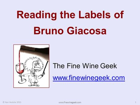 Reading the Labels of Bruno Giacosa The Fine Wine Geek www.finewinegeek.com 1 © Ken Vastola 2011 www.finewinegeek.com.