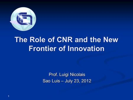 The Role of CNR and the New Frontier of Innovation Prof. Luigi Nicolais Sao Luis – July 23, 2012 1.