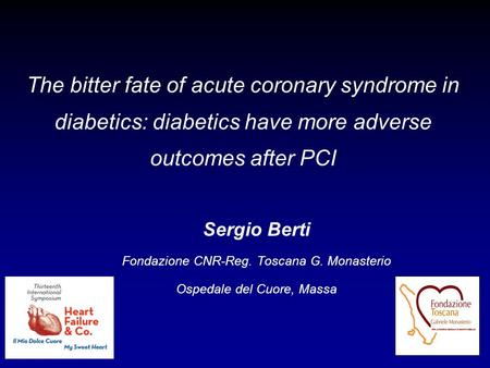 The bitter fate of acute coronary syndrome in diabetics: diabetics have more adverse outcomes after PCI Sergio Berti Fondazione CNR-Reg. Toscana G. Monasterio.