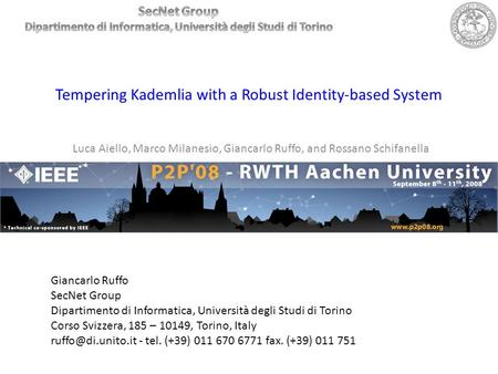 Tempering Kademlia with a Robust Identity-based System Luca Aiello, Marco Milanesio, Giancarlo Ruffo, and Rossano Schifanella Giancarlo Ruffo SecNet Group.