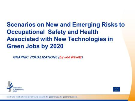 Safety and health at work is everyones concern. Its good for you. Its good for business. Scenarios on New and Emerging Risks to Occupational Safety and.