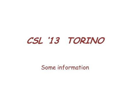 CSL 13 TORINO Some information. GENERAL SUBMISSIONS 103 ACCEPTED 37 ACCEPTANCE RATE0,36 REVIEWS332 EXTERNAL REVIEWERS199 EXTERNAL REVIEWS227.